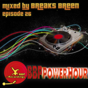 BBP Power Hour Episode #26 – Mixed by Breaks Breen (Aug 2017)