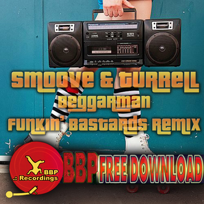 Smoove & Turrell – Beggarman (Funkin' Basstards Remix) – FREE DOWNLOAD