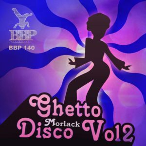 BBP140: Morlack – Ghetto Disco Vol. 2