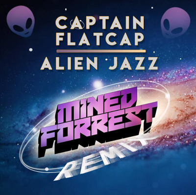Captain Flatcap – Alien Jazz (Mined & Forrest Remix) – Free Power Hour Download