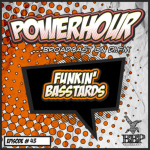 BBP Power Hour Episode #43 – Mixed by Funkin Basstards (Jan 2019)
