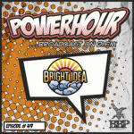 BBP Power Hour Episode #49 – Mixed by Bright Idea (July 2019)
