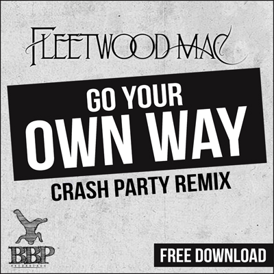Fleetwood Mac – Go Your Own Way (Crash Party Remix) [BBP Power Hour Free Download]